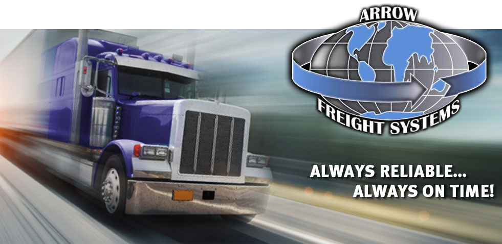 Arrow Freight Systems - Always reliable... always on time!